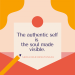 The authentic self is the soul made visible. - Sarah Ban Breathnach